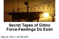 Secret Tapes of Gitmo Force-Feedings Do Exist
