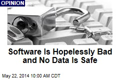 Software Is Hopelessly Bad and No Data Is Safe