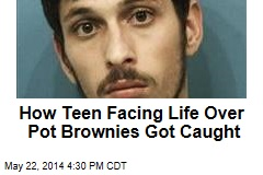How Teen Facing Life Over Pot Brownies Got Caught