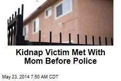 Kidnap Victim Met With Mom Before Police