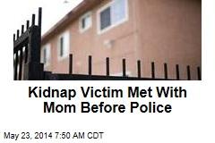 Kidnap Victim Met With Mom Before Police
