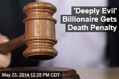'Deeply Evil' Billionaire Gets Death Penalty
