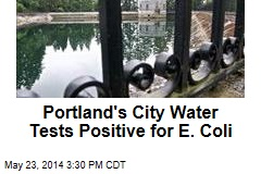Portland's City Water Tests Positive for E. Coli