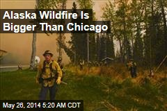 Alaska Wildfire Is Bigger Than Chicago