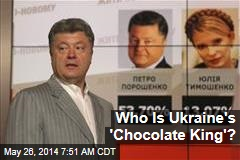 Who Is Ukraine's 'Chocolate King'?