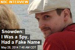 Snowden: I Was a Spy, Given a Fake Name