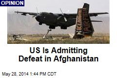 US Is Admitting Defeat in Afghanistan