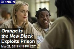 Orange Is the New Black Exploits Prison