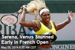 Serena, Venus Stunned Early in French Open
