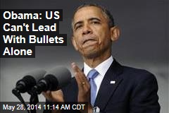Obama: US Can't Lead With Bullets Alone