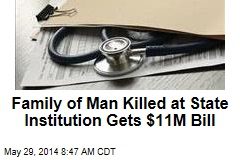 Family of Man Killed at State Institution Gets $11M Bill