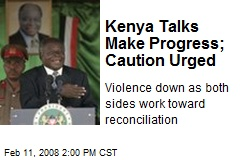 Kenya Talks Make Progress; Caution Urged