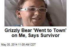 Grizzly Bear 'Went to Town' on Me, Says Survivor