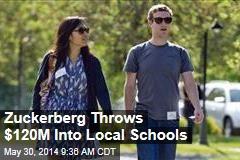 Zuckerberg Throws $120M Into Local Schools