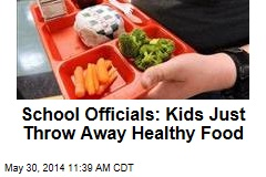 School Officials: Kids Just Throw Away Healthy Food