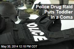 Police Drug Raid Puts Toddler In a Coma