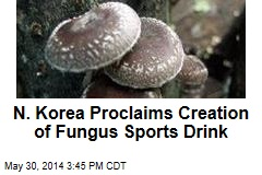 N. Korea Proclaims Creation of Fungus Sports Drink