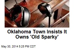 Oklahoma Town Insists It Owns 'Old Sparky'