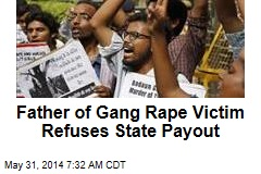 Father of Gang Rape Victim Refuses State Payout