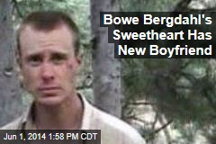 Bowe Bergdahl's Sweetheart Has New Boyfriend