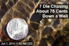 7 Die Chasing About 75 Cents Down a Well