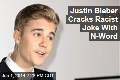 Justin Bieber Cracks Racist Joke With N-Word
