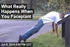 What Really Happens When You Faceplant