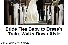 Bride Ties Baby to Dress's Train, Walks Down Aisle