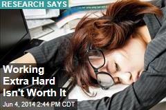 Working Extra Hard Isn't Worth It