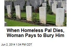 When Homeless Pal Dies, Woman Pays to Bury Him