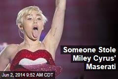 Someone Stole Miley Cyrus' Maserati