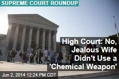 High Court: No, Jealous Wife Didn't Use a 'Chemical Weapon'