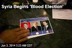 Syria Begins 'Blood Election'