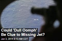Could 'Dull Oomph' Be Clue to Missing Jet?