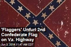 'Flaggers' Unfurl 2nd Confederate Flag on Va. Highway