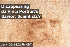 Scientists Trying to Save Disappearing da Vinci Portrait