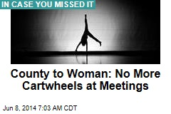 County to Woman: No More Cartwheels at Meetings