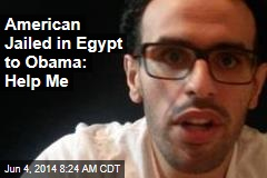 American Jailed in Egypt to Obama: Help Me