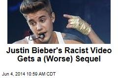 Justin Bieber's Racist Video Gets a (Worse) Sequel