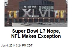 Super Bowl L? Nope, NFL Makes Exception