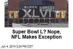 Super Bowl L? Nope, NFL Makes Exception
