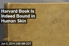 Harvard: One of Our Books Is Bound in Human Skin