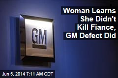 Woman Learns She Didn't Kill Fiance, GM Defect Did