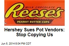 Hershey Sues Pot Vendors: Stop Copying Us