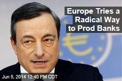 Europe Tries a Radical Way to Prod Banks