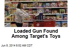 Loaded Gun Found Among Target's Toys