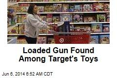 Loaded Gun Found Among Target's Toys