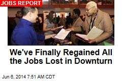 We've Finally Regained All the Jobs Lost in Downturn