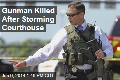 Gunman Killed After Storming Courthouse