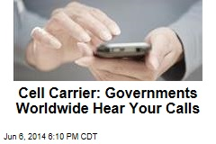 Cell Carrier: Governments Worldwide Hear Your Calls